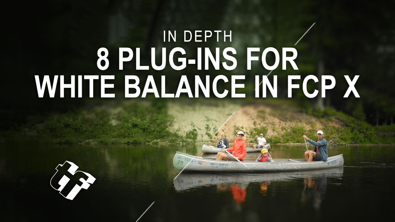In Depth: 8 Plug-ins for White Balancing Footage in Final Cut Pro X