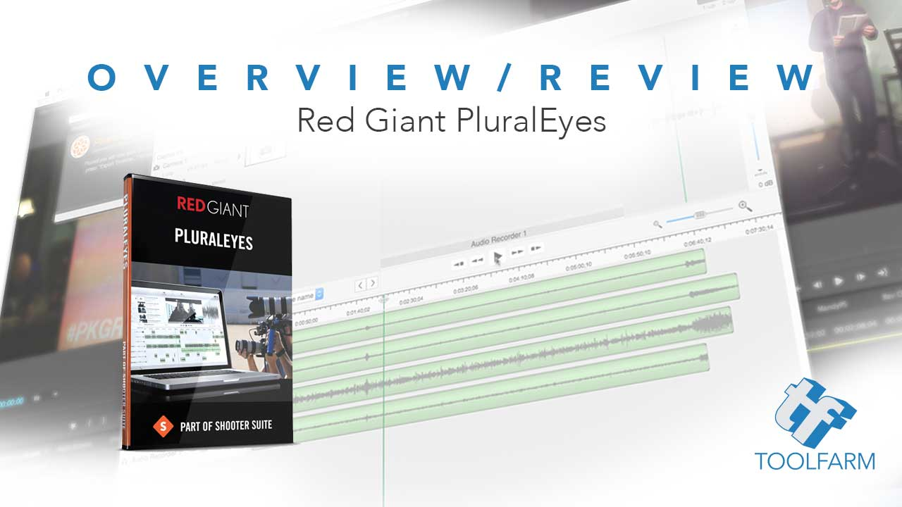 Overview/Review: Red Giant PluralEyes
